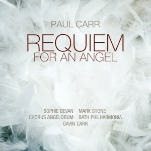 Paul Carr - Requiem For An Angel-Voices and Orchestra-World Premiere Recording