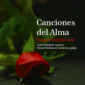 Canciones del Alma: Songs from the Soul - A.Dickinson, guitar and L.Mitchell, soprano-Songs