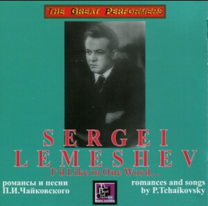 "Sergei Lemeshev, tenor - ""I'd like in one word"" - Romances and Songs by Tchaikovsky -Vocal and Piano-Romances and Songs"