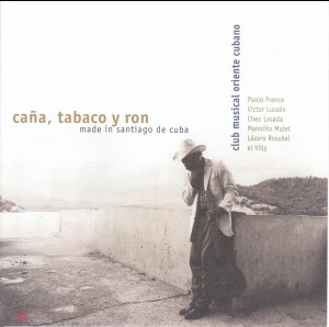 Caña Tabaco y Ron (Sugarcane, Tobacco and Rhum) - Club Musical Oriente Cubano - World, Latin, Cuba-World Music