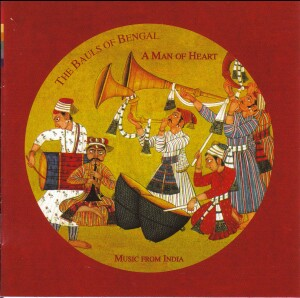 A Man of Heart - The Bauls of Bengal - Music from India-World Music