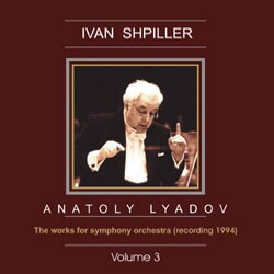 Ivan Shpiller - Vol. 3 - Anatoly Lyadov - The works for symphony orchestra-Orchestra-Orchestral Works
