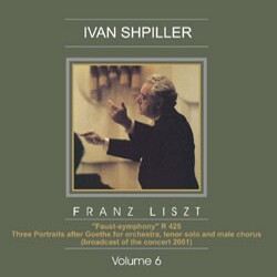 "Ivan Shpiller - Vol. 6 - Franz Liszt - ""Faust-symphony"" R 425, -Vocal Collection"
