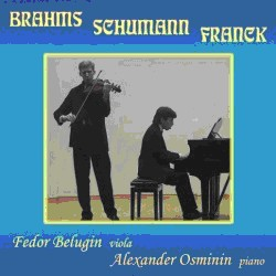 Brahms -  Franck - Schumann - F. Belugin, viola - A. Osminin, piano-Piano-Russian Voices 21th century