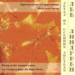 Lev Lindgren plays his piano works - Flying on the autumn leaves-Piano-Instrumental