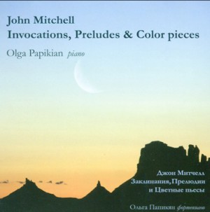 John Mitchell -  Invocations, Preludes and Color pieces - Olga Papikian, piano -Instrumental