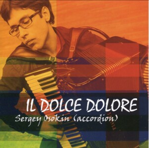 IL DOLCE DOLORE - Sergey Osokin, accordion-Accordion-Accordion Recital