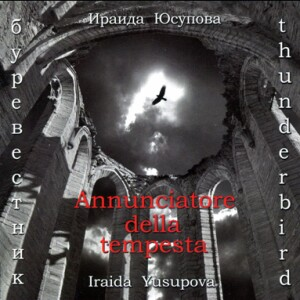 Thunderbird - Annunciatore della tempesta - Iraida Yusupova-Voice and Ensemble-Vocal Collection