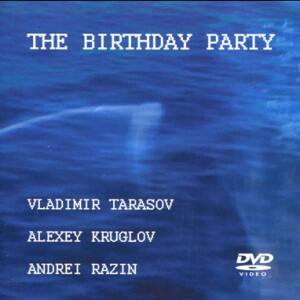 The Birthday Party - Vladimr Tarasov - Alexey KRUGLOV - Andrei Razin
