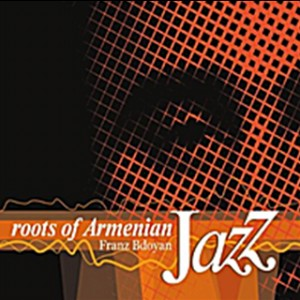 Franz Bdoyan - Roots of Armenian Jazz-Voices