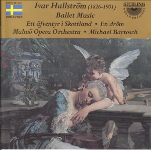 Ivar Hallström - Ett äfventyr i Skottland (An Adventure in Scotland), ballet in two acts; En dröm (A Dream), ballet in one act.-World Premiere Recording