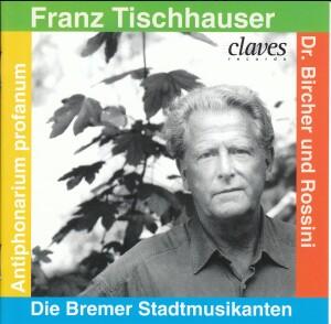 Franz Tischhauser - Die Bremer Stadtmusikanten - Antiphonarium Profanum - Dr. Bitcher und Rossini-Chamber Ensemble