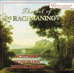The art of Rachmaninov, Vol.6 - Mendelssohn, Schumann, Schubert-Historical Recordings