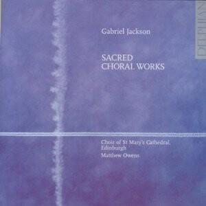 G. Jackson - Sacred Choral Works - M.Owens, The Choir of St. Mary's Cathedral, Edinburgh and S. Hamilton (soprano)-Sacred Music