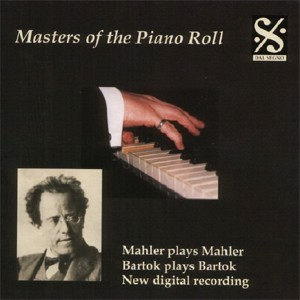 Masters of the Piano Roll, Vol. 6 - Mahler plays Mahler, Bartók plays Bartók-Piano