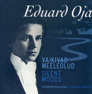 Edvard Oja - Vaikivad Meeleolud - Silent Moods-Vocal and Piano-Chamber Music