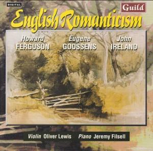 English Romanticism - H. Ferguson, E. Goossens, J. Ireland - O. Lewis, violin / J. Filsell, piano • Music by Ferguson • Goossens • Ireland-Piano-Chamber Music