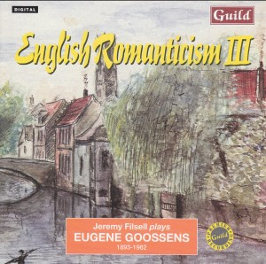 English Romanticism III -Eugène Goossens - Piano Works - Jeremy Filsell, piano-Piano-Romantic Music