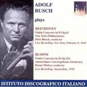 Adolf Busch - Beethoven -Violin Concerto, Op.61 / Busoni - Violin Concerto, Op.35a-Violin