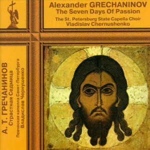 Grechaninov - The Seven Days Of Passion (St.Petersburg State Capella - Chernushenko)-Choir-Russe musique spirituel