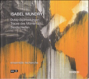Isabel Mundry - Dufay-Bearbeitungen . Traces des Moments . Sandschleifen-Chamber Ensemble-Chamber Music