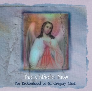 The Catholic Mass - The Brotherhood of St. Gregory Choir-Choir-Sacred Music