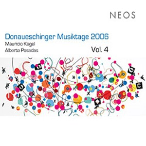Mauricio Kagel, Alberto Posadas - Donaueschinger Musiktage 2006 Vol. 4-New Music