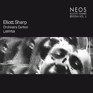 Elliott Sharp - Orchestra Carbon - LARYNX-New Music-World Music