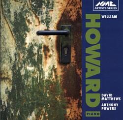 William Howard, piano - Anthony Powers/ David Matthews-Piano-Instrumental
