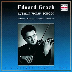Eduard Grach - Russian Violin School - C. Debussy, S. S. Prokofiev, etc...-Russian Violin School-Talents of Russia