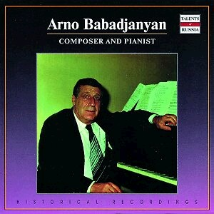 Arno Babadjanyan, piano - And other soloists, orchestras and conductors-Composer and Pianist-Russian Composing School