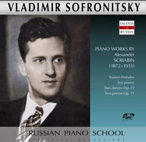 Vladimir Sofronitsky, piano: Scriabin - Sixteen Preludes / Ten poems / Two dances Op. 73 / Two poems Op. 71 