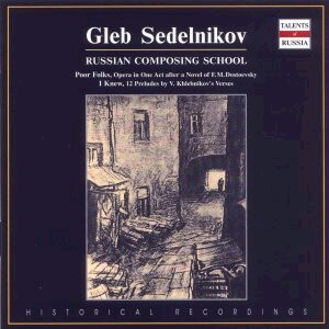 Gleb Sedelnikov - Russian Composing School: Poor Folks, Opera in One Act-I Knew, etc...-Vocal and Piano-Russian Composing School