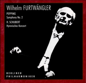 Wilhelm Furtwängler: Pepping - Symphony No. 2 / H. Schubert - Hymnisches Konzert: Berliner Philharmoniker - W. Furtwängler, conductor - E. Berger, soprano - W. Ludwig, tenor -Voices and Orchestra-Orchestral Works