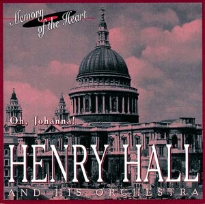 Henry Hall and His Orchestra: Oh, Johanna!, Singing in the Moonlight, etc...-Memory of the Heart