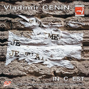 Vladimir Genin - IN  C  EST - Chamber Works: Four Chamber Compositions for Four Interpreters-Voice and Trio-Pianist and Composer