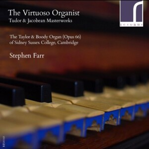 The Virtuoso Organist - Tudor and Jacobean Masterworks - Stephen Farr - David Skinner - The Choir of Sidney Sussex College, Cambridge	-Organ-Organ Collection