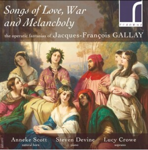 Songs of Love, War and Melancholy - Operatic Fantasias by Gallay - Anneke Scott - Steven Devine - Lucy Crowe-Vocal and Piano-Vocal Collection