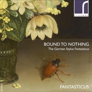 Bound to Nothing - The German Stylus Fantasticus - Fantasticus - Guillermo Brachetta - Robert Smith - Rie Kimura-Ensemble-Baroque