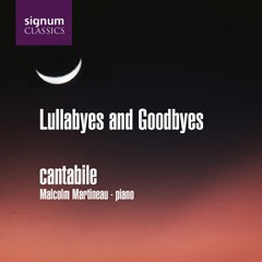Lullabyes and Goodbyes - Cantabile - Malcolm Martineau -piano-Piano-Chamber Music