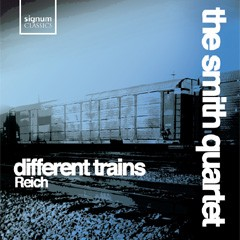 Different Trains - Steve Reich - The Smith Quartet     -Quartet-Chamber Music