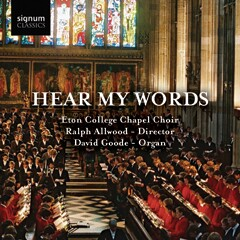 Hear My Words - Eton College Chapel Choir - Ralph Allwood - director, David Goode - organ -Choral Collection