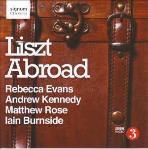 Lizst Abroad - Rebecca Evans - Andrew Kennedy -Matthew Rose -Iain Burnside-Vocal and Piano-Vocal Collection