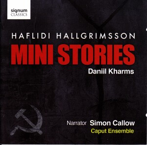 Mini Stories - A new work by Hafliđi Hallgrímsson  - Based on the writings of Daniil Kharms, Caput Ensemble  - Narrator Simon Callow-Musical