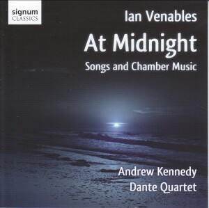 At Midnight - Songs and Chamber Music by Ian Venables, Dante Quartet - Andrew Kennedy-Voices and Orchestra