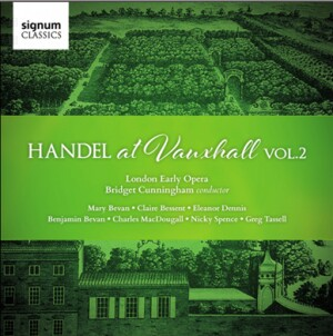 HANDEL at Vauxhall, Vol. 2 - London Early Opera - Bridget Cunningham, conductor