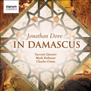 Jonathan Dove (b1959) - In Damascus & other works - The Sacconi Quartet - Mark Padmore, tenor -Charles Owen, piano