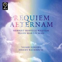 Requiem Aeternam: Howells Requiem & Frank Martin Mass-Liturgy-Sacred Music