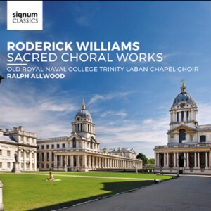 Roderick Williams (b1965) - Sacred choral works - Old Royal Naval College Trinity Laban Chapel Choir - Ralph Allwood, conductor