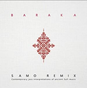 Baraka - Samo Remix - Contemporary jazz interpretations of ancient Sufi music-Band-Contemporary Jazz